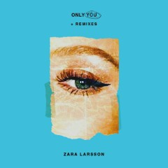 Only You + Remixes - Zara Larsson