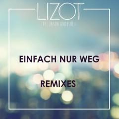 Einfach nur weg (Remixes) - LIZOT,Jason Anousheh