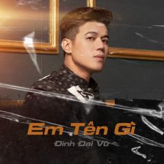 Em Tên Gì (Single) - Đinh Đại Vũ, Jombie