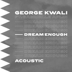 Dream Enough (Acoustic) - George Kwali