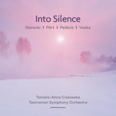 Into Silence: Pärt   Vasks   Górecki   Pelēcis - Tamara-Anna Cislowska, Tasmanian Symphony Orchestra, Johannes Fritzsch