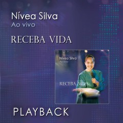 Receba Vida (Playback) - Nívea Silva