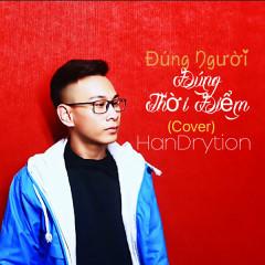 Đúng Người Đúng Thời Điểm (Cover) (Single) - HanDrytion