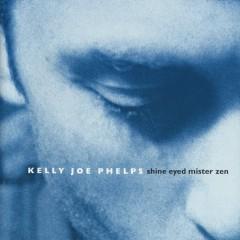 Shine Eyed Mister Zen - Kelly Joe Phelps