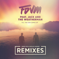 Till The Sun Comes Up (Remixes) - FDVM, Jack and the Weatherman