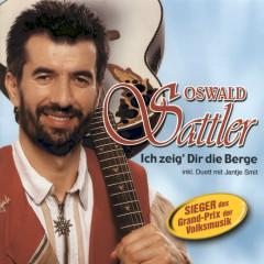 Ich zeig' Dir die Berge - Oswald Sattler