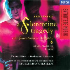 Zemlinsky: A Florentine Tragedy/Mahler, A. Lieder - Heinz Kruse, Iris Vermillion, Albert Dohmen, Royal Concertgebouw Orchestra, Riccardo Chailly