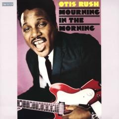 Mourning In The Morning - Otis Rush