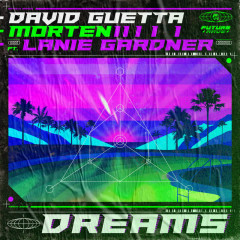 Dreams (feat. Lanie Gardner) - David Guetta, MORTEN, Lanie Gardner