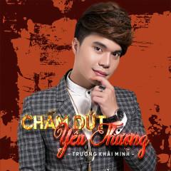 Chấm Dứt Yêu Thương (Single) - Trương Khải Minh