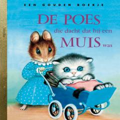 De poes die dacht dat hij een muis was (De Gouden Luisterboekjes) (Verteller: Job Schuring)