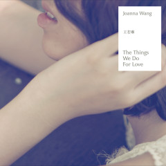 The Things We Do for Love - Joanna Wang