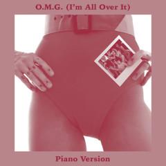O.M.G. (I'm All Over It) [Piano Version]
