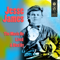 The Music He Lived And Died By - Jesse James