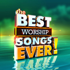 The Best Worship Songs Ever - Various Artists