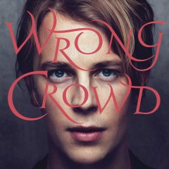 Wrong Crowd (Expanded Edition) - Tom Odell
