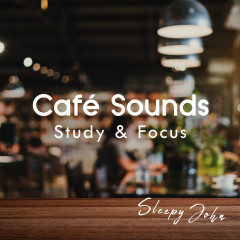 Café Sounds - Study & Focus - Sleepy John