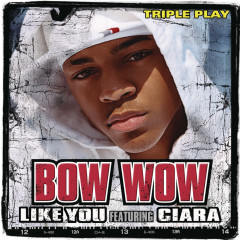 Like You (Triple Play) - Bow Wow, Ciara