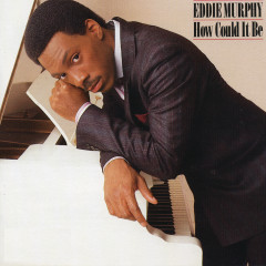 How Could It Be - Eddie Murphy