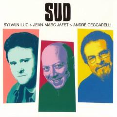 Sud - Sylvain Luc, Jean-Marc Jafet, André Ceccarelli