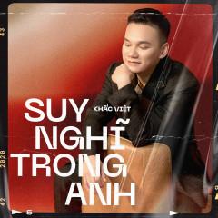 Suy Nghĩ Trong Anh (Single) - Khắc Việt