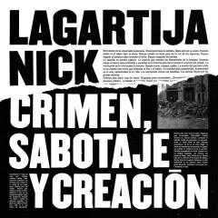 Crimen, Sabotaje Y Creacíon - Lagartija Nick