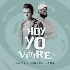 Hoy Yo Viviré - DJ PV, Madiel Lara