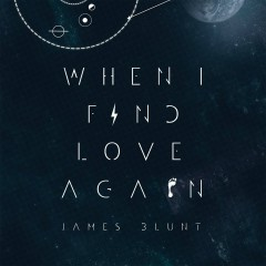 When I Find Love Again - James Blunt