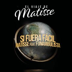 Si Fuera Fácil (El Viaje de Matisse) - Matisse, Funambulista