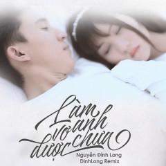 Làm Vợ Anh Được Chưa (DinhLong Mix) (Single) - Nguyễn Đình Long, DinhLong