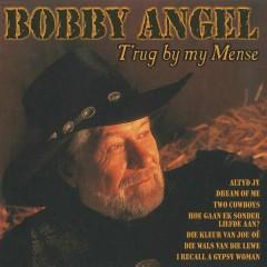 T'rug By My Mense - Bobby Angel