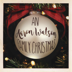 An Aaron Watson Family Christmas - Aaron Watson
