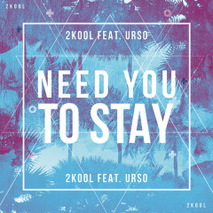 Need You To Stay (Single) - 2Kool