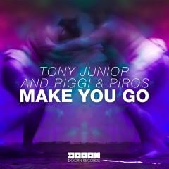 Make You Go - Tony Junior, Riggi & Piros