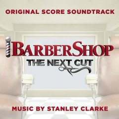 Barbershop: The Next Cut (Original Score Soundtrack) - Stanley Clarke