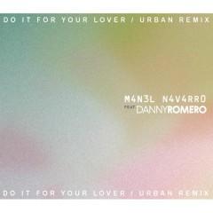 Do It for Your Lover (Urban Remix) - Manel Navarro,Danny Romero