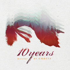 (how to live) AS GHOSTS (Deluxe Edition) - 10 Years