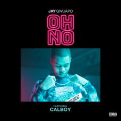 Oh No - Jay Gwuapo, Calboy