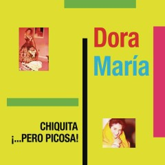 Chiquita Pero Picosa - Dora María