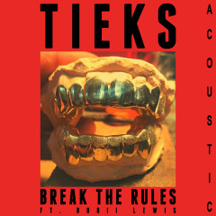 Break the Rules (Acoustic) - TIEKS,Bobii Lewis