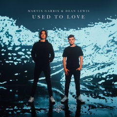 Used To Love - Martin Garrix, Dean Lewis
