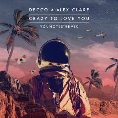 Crazy to Love You (YOUNOTUS Remix) - Decco, Alex Clare