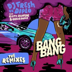 Bang Bang (Remixes) - Dj Fresh, Diplo, R. City, Selah Sue, Craig David