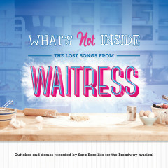What's Not Inside: The Lost Songs from Waitress (Outtakes and Demos Recorded for the Broadway Musical) - Sara Bareilles