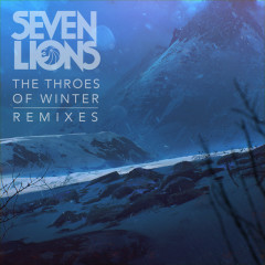 The Throes Of Winter (Remixes) - Seven Lions