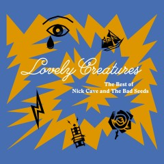 Lovely Creatures - The Best of Nick Cave and The Bad Seeds (1984-2014) [Deluxe Edition] - Nick Cave & The Bad Seeds