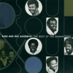 The Best Of The Manhattans: Kiss And Say Goodbye - The Manhattans