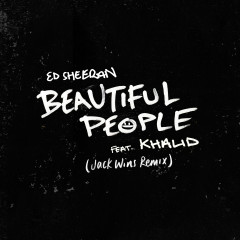 Beautiful People (feat. Khalid) [Jack Wins Remix] - Ed Sheeran, Khalid