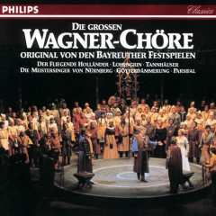 Die grossen Wagner Chöre - Original von den Bayreuther Festspielen - Chor der Bayreuther Festspiele, Orchester der Bayreuther Festspiele, Wolfgang Sawallisch, Silvio Varviso, Karl Böhm