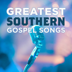 Greatest Southern Gospel Songs Vol. 1 - Lifeway Worship